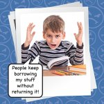 Everybody Keeps Borrowing My Stuff Without Returning It!