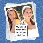 MY BFF'S CRUSH IS INTO ME!!!!
