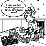 I NEED YOUR HELP WITH THE DORK DIARIES MOVIE!!